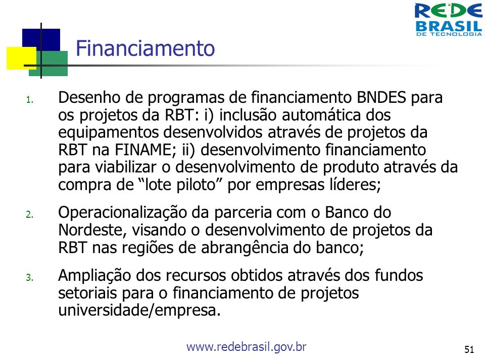 www.redebrasil.gov.br 51 Financiamento 1. Desenho de programas de financiamento BNDES para os projetos da RBT: i) inclusão automática dos equipamentos