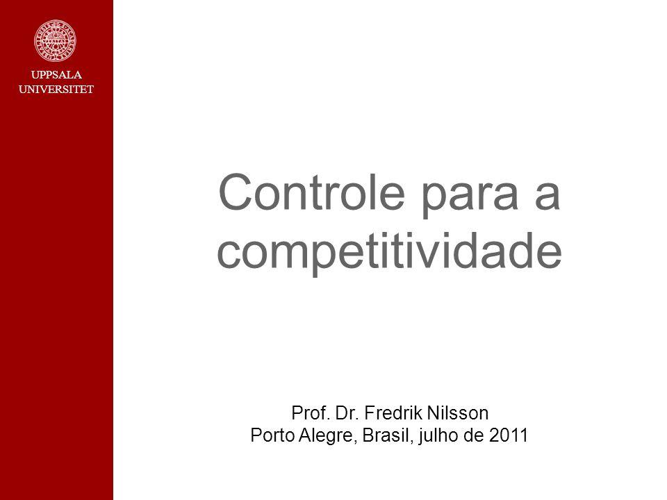 UPPSALA UNIVERSITET Temas Competitividade Como o controle afeta a competitividade.