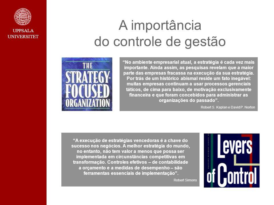 UPPSALA UNIVERSITET A importância do controle de gestão No ambiente empresarial atual, a estratégia é cada vez mais importante. Ainda assim, as pesqui