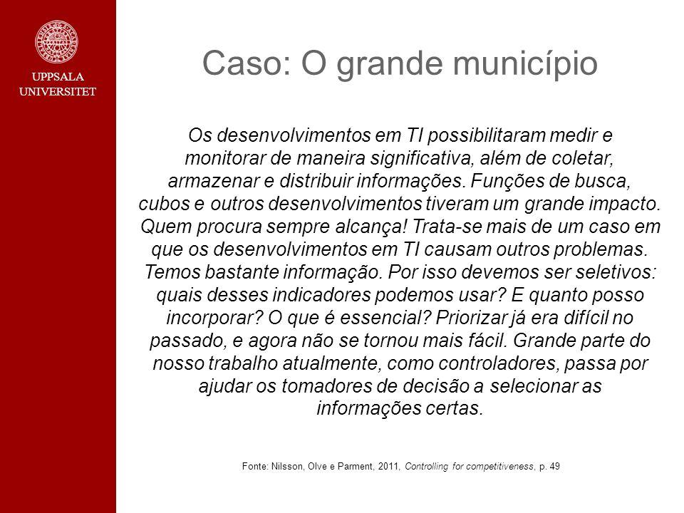 UPPSALA UNIVERSITET Caso: O grande município Os desenvolvimentos em TI possibilitaram medir e monitorar de maneira significativa, além de coletar, arm