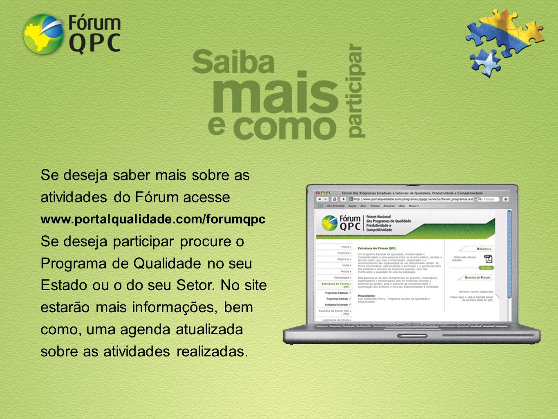 Se deseja saber mais sobre as atividades do Fórum acesse www.portalqualidade.com/forumqpc Se deseja participar procure o Programa de Qualidade no seu