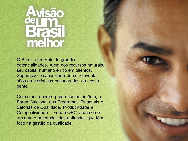 O Brasil é um País de grandes potencialidades. Além dos recursos naturais, seu capital humano é rico em talentos. Superação e capacidade de se reinven