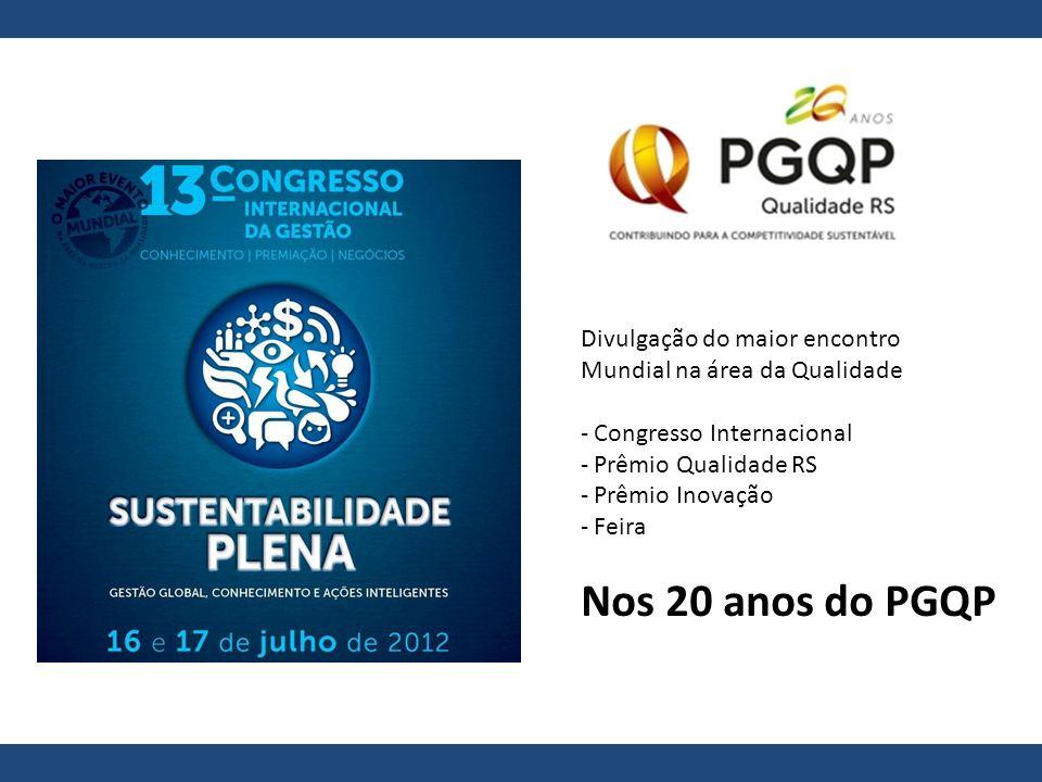 Divulgação do maior encontro Mundial na área da Qualidade - Congresso Internacional - Prêmio Qualidade RS - Prêmio Inovação - Feira Nos 20 anos do PGQ