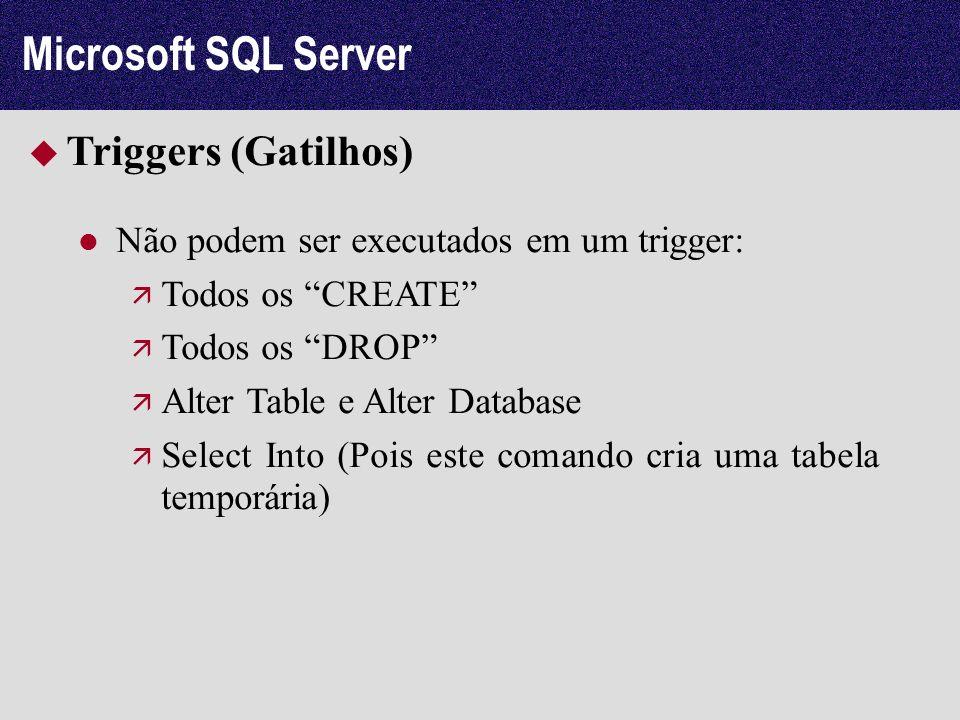 Microsoft SQL Server Triggers (Gatilhos) Não podem ser executados em um trigger: Todos os CREATE Todos os DROP Alter Table e Alter Database Select Int