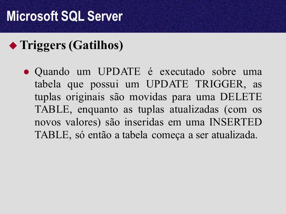Microsoft SQL Server Triggers (Gatilhos) Quando um UPDATE é executado sobre uma tabela que possui um UPDATE TRIGGER, as tuplas originais são movidas p