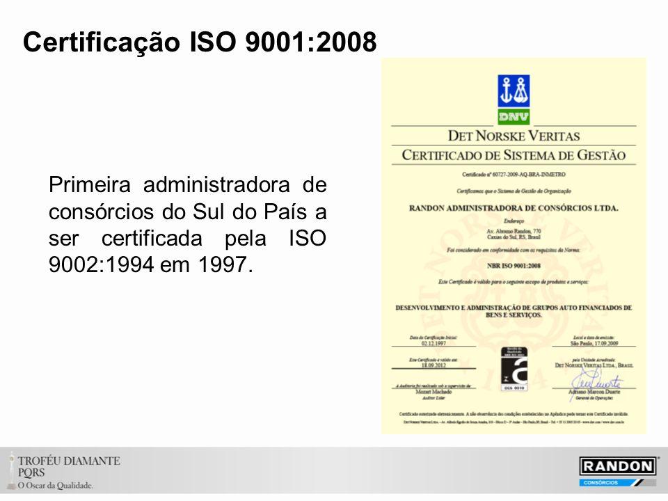 Certificação ISO 9001:2008 Primeira administradora de consórcios do Sul do País a ser certificada pela ISO 9002:1994 em 1997.