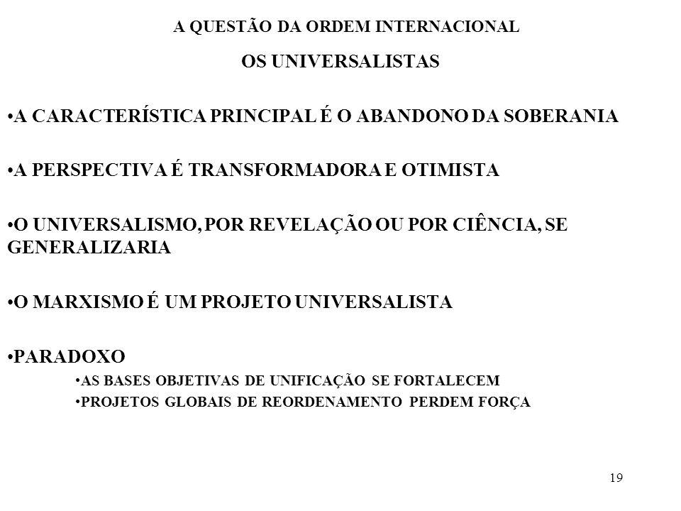 19 A QUESTÃO DA ORDEM INTERNACIONAL OS UNIVERSALISTAS A CARACTERÍSTICA PRINCIPAL É O ABANDONO DA SOBERANIA A PERSPECTIVA É TRANSFORMADORA E OTIMISTA O