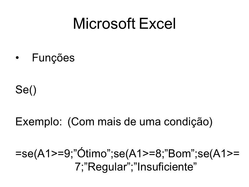 Microsoft Excel Funções Se() Exemplo: (Com mais de uma condição) =se(A1>=9;Ótimo;se(A1>=8;Bom;se(A1>= 7;Regular;Insuficiente