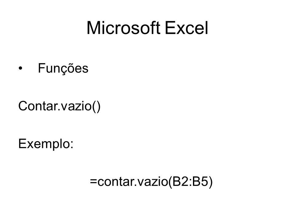 Microsoft Excel Funções Contar.vazio() Exemplo: =contar.vazio(B2:B5)