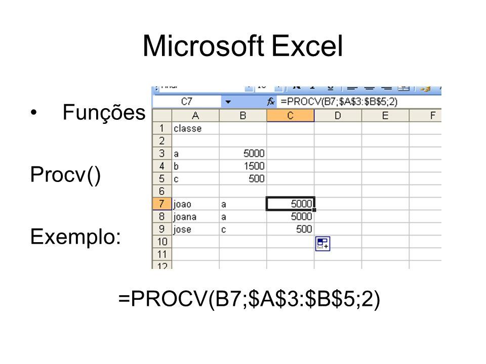 Microsoft Excel Funções Procv() Exemplo: =PROCV(B7;$A$3:$B$5;2)