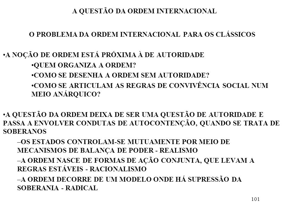 101 A QUESTÃO DA ORDEM INTERNACIONAL O PROBLEMA DA ORDEM INTERNACIONAL PARA OS CLÁSSICOS A NOÇÃO DE ORDEM ESTÁ PRÓXIMA À DE AUTORIDADE QUEM ORGANIZA A