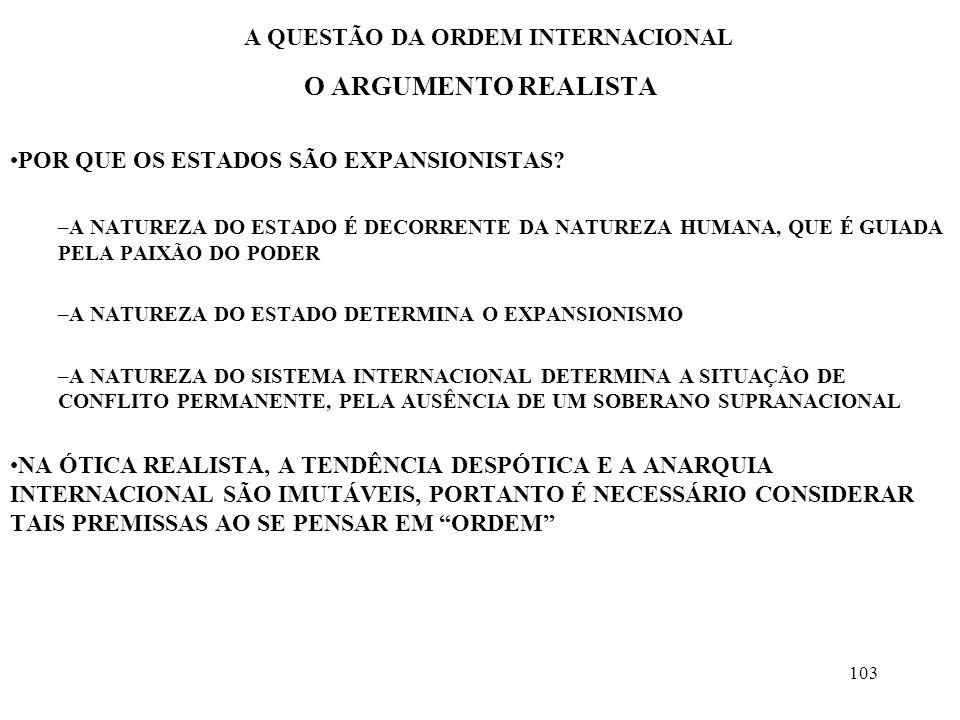 104 A QUESTÃO DA ORDEM INTERNACIONAL O ARGUMENTO REALISTA SE O ESTADO É A FONTE DO CONFLITO, POR QUE PRESERVÁ-LO.