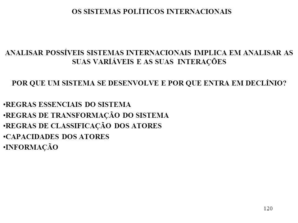 121 OS SISTEMAS POLÍTICOS INTERNACIONAIS TIPOLOGIA DOS SISTEMAS INTERNACIONAIS –SISTEMA DO VETO –SISTEMA DO EQUILÍBRIO –SISTEMA BIPOLAR FLEXÍVEL –SISTEMA BIPOLAR RÍGIDO –SISTEMA UNIVERSAL –SISTEMA HIERARQUIZADO