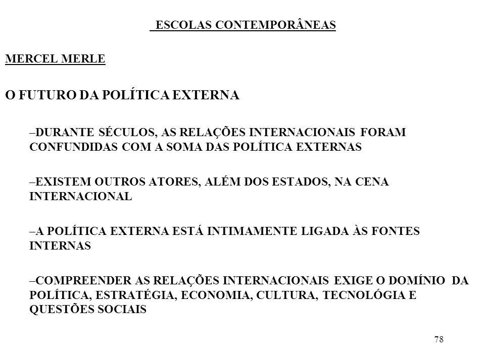 78 ESCOLAS CONTEMPORÂNEAS MERCEL MERLE O FUTURO DA POLÍTICA EXTERNA –DURANTE SÉCULOS, AS RELAÇÕES INTERNACIONAIS FORAM CONFUNDIDAS COM A SOMA DAS POLÍ