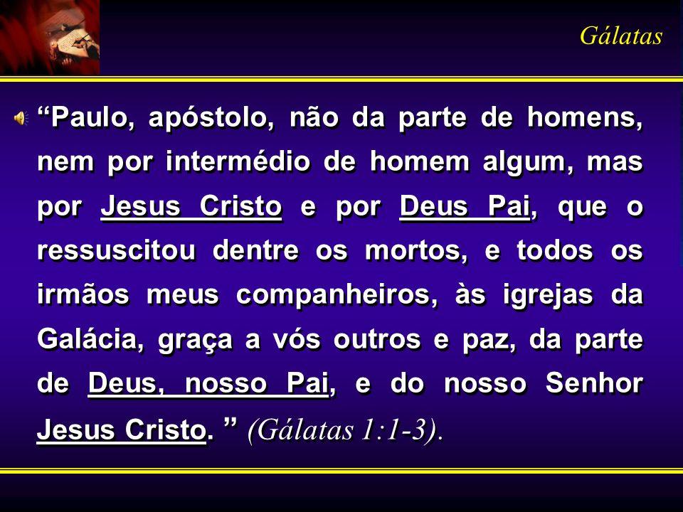Paulo, apóstolo, não da parte de homens, nem por intermédio de homem algum, mas por Jesus Cristo e por Deus Pai, que o ressuscitou dentre os mortos, e