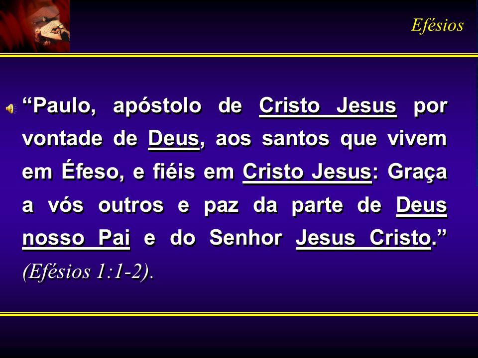 Paulo, apóstolo de Cristo Jesus por vontade de Deus, aos santos que vivem em Éfeso, e fiéis em Cristo Jesus: Graça a vós outros e paz da parte de Deus