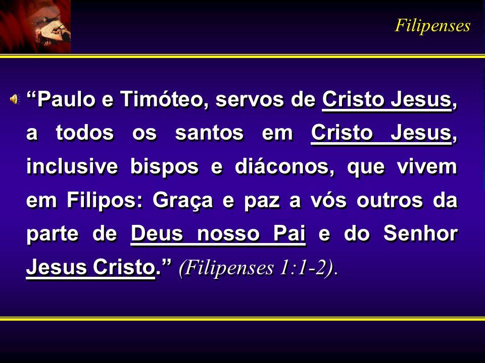 Paulo e Timóteo, servos de Cristo Jesus, a todos os santos em Cristo Jesus, inclusive bispos e diáconos, que vivem em Filipos: Graça e paz a vós outro