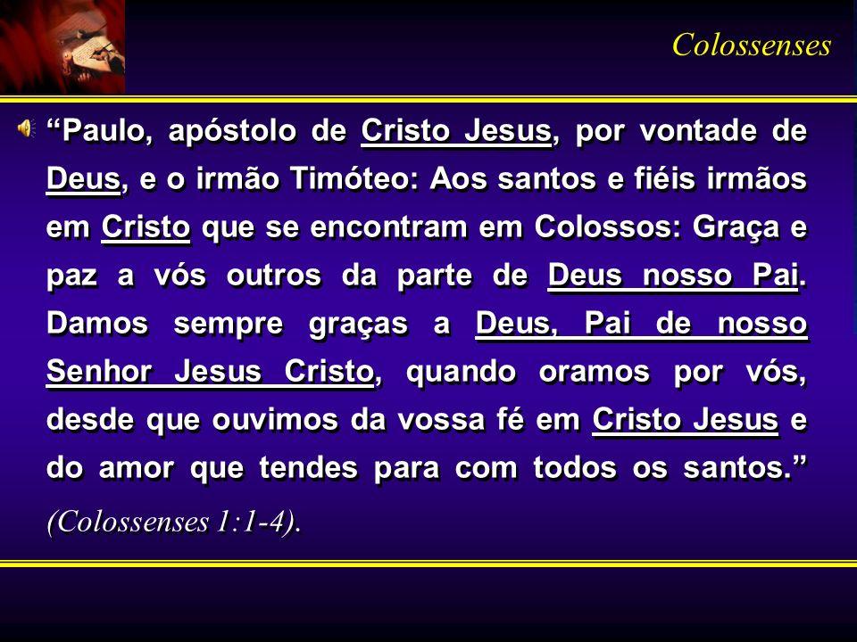 Paulo, apóstolo de Cristo Jesus, por vontade de Deus, e o irmão Timóteo: Aos santos e fiéis irmãos em Cristo que se encontram em Colossos: Graça e paz