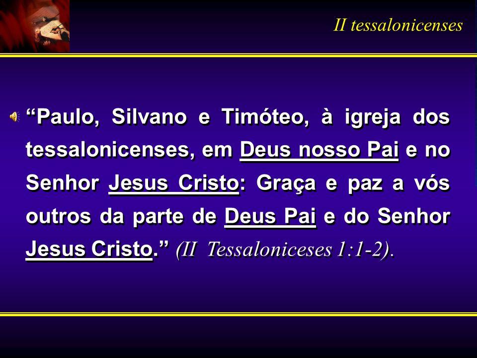 Paulo, Silvano e Timóteo, à igreja dos tessalonicenses, em Deus nosso Pai e no Senhor Jesus Cristo: Graça e paz a vós outros da parte de Deus Pai e do