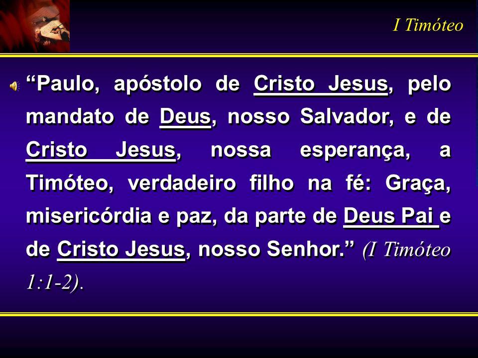Paulo, apóstolo de Cristo Jesus, pelo mandato de Deus, nosso Salvador, e de Cristo Jesus, nossa esperança, a Timóteo, verdadeiro filho na fé: Graça, m
