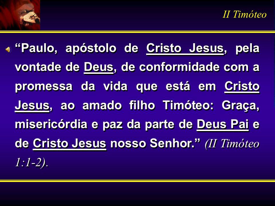 Paulo, apóstolo de Cristo Jesus, pela vontade de Deus, de conformidade com a promessa da vida que está em Cristo Jesus, ao amado filho Timóteo: Graça,