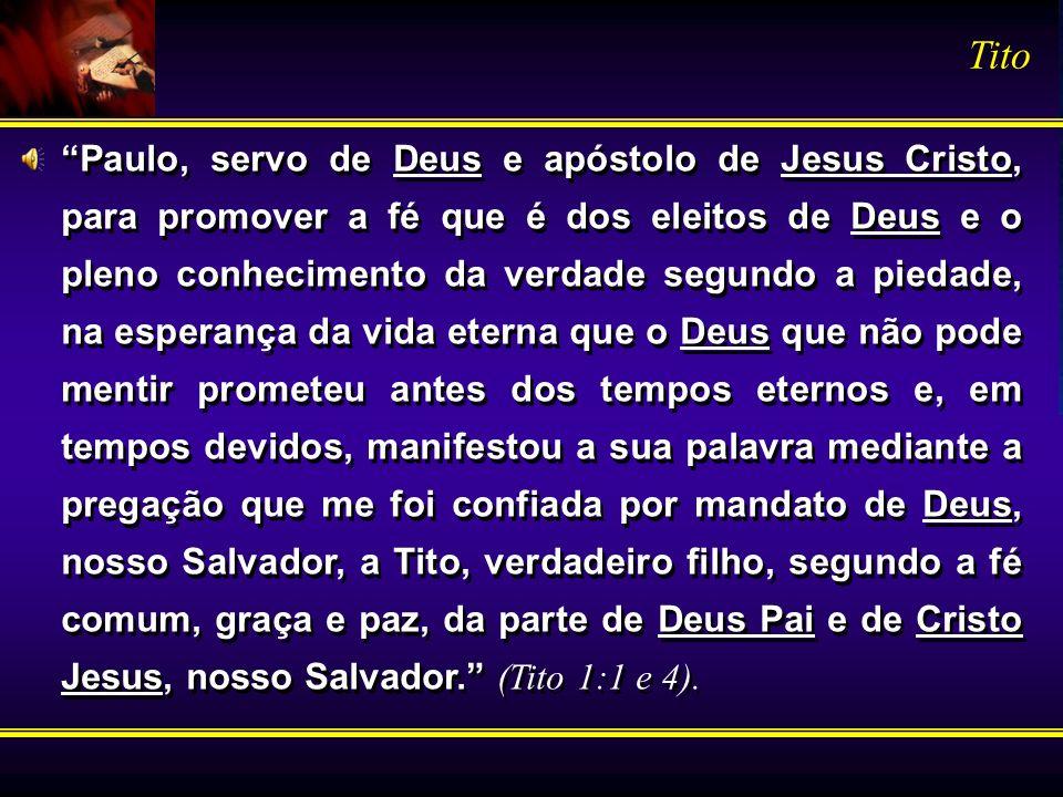 Paulo, servo de Deus e apóstolo de Jesus Cristo, para promover a fé que é dos eleitos de Deus e o pleno conhecimento da verdade segundo a piedade, na