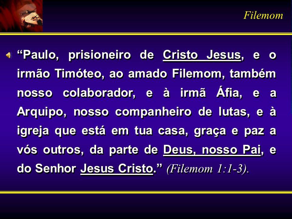 Paulo, prisioneiro de Cristo Jesus, e o irmão Timóteo, ao amado Filemom, também nosso colaborador, e à irmã Áfia, e a Arquipo, nosso companheiro de lu