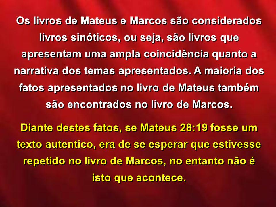 Os livros de Mateus e Marcos são considerados livros sinóticos, ou seja, são livros que apresentam uma ampla coincidência quanto a narrativa dos temas