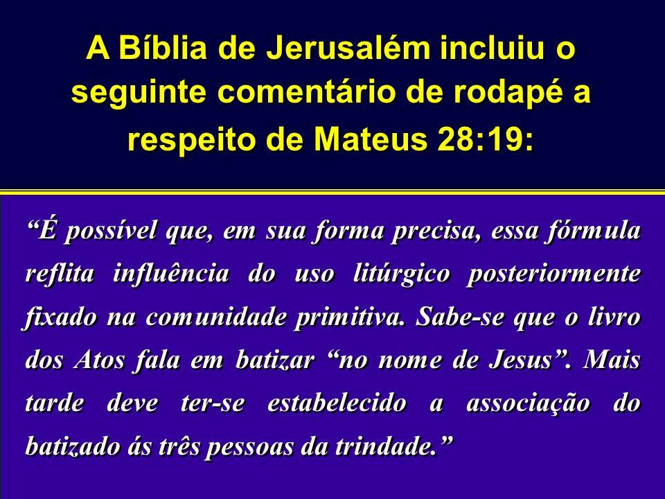 A Bíblia de Jerusalém incluiu o seguinte comentário de rodapé a respeito de Mateus 28:19: É possível que, em sua forma precisa, essa fórmula reflita i