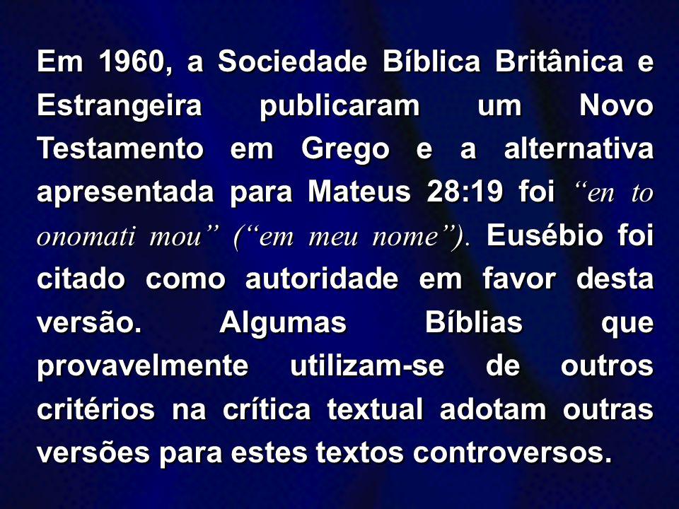 Em 1960, a Sociedade Bíblica Britânica e Estrangeira publicaram um Novo Testamento em Grego e a alternativa apresentada para Mateus 28:19 foi en to on