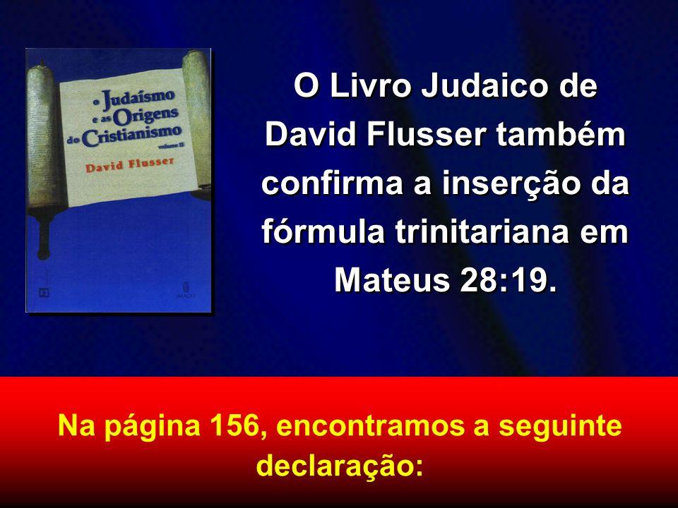 O Livro Judaico de David Flusser também confirma a inserção da fórmula trinitariana em Mateus 28:19. Na página 156, encontramos a seguinte declaração: