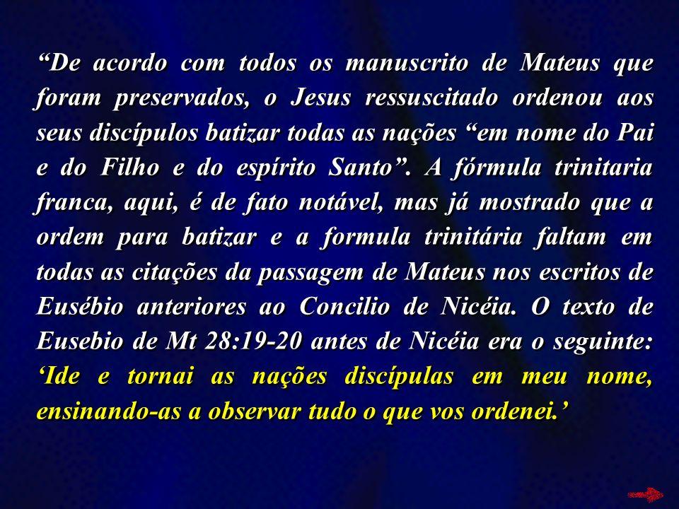 De acordo com todos os manuscrito de Mateus que foram preservados, o Jesus ressuscitado ordenou aos seus discípulos batizar todas as nações em nome do