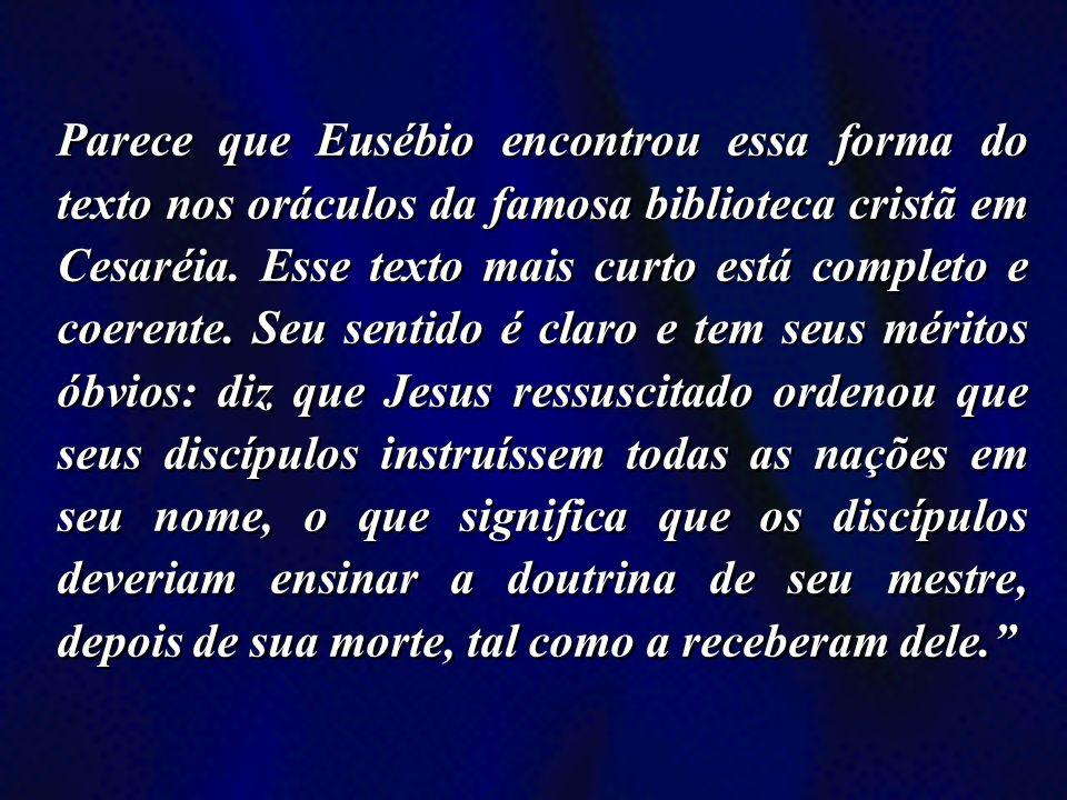 Parece que Eusébio encontrou essa forma do texto nos oráculos da famosa biblioteca cristã em Cesaréia. Esse texto mais curto está completo e coerente.