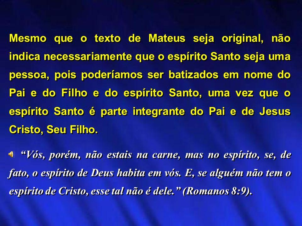 Mesmo que o texto de Mateus seja original, não indica necessariamente que o espírito Santo seja uma pessoa, pois poderíamos ser batizados em nome do P