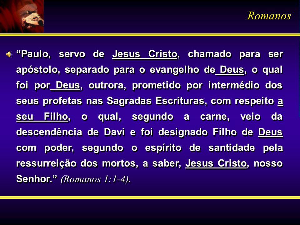 Paulo, servo de Jesus Cristo, chamado para ser apóstolo, separado para o evangelho de Deus, o qual foi por Deus, outrora, prometido por intermédio dos