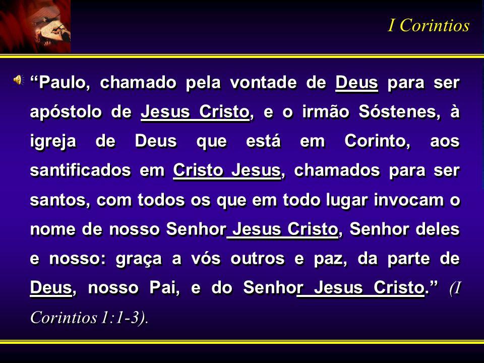 Paulo, chamado pela vontade de Deus para ser apóstolo de Jesus Cristo, e o irmão Sóstenes, à igreja de Deus que está em Corinto, aos santificados em C