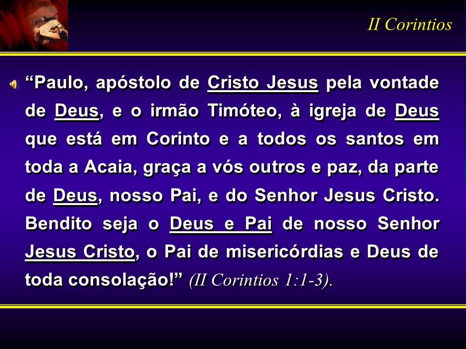 Paulo, apóstolo de Cristo Jesus pela vontade de Deus, e o irmão Timóteo, à igreja de Deus que está em Corinto e a todos os santos em toda a Acaia, gra