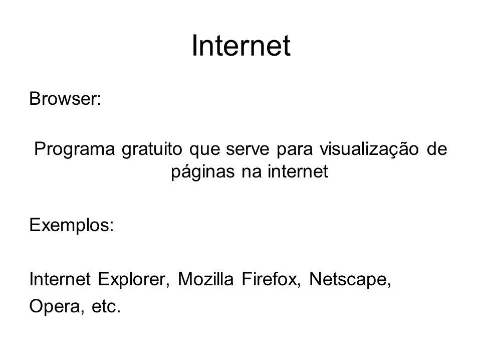 Internet Browser: Programa gratuito que serve para visualização de páginas na internet Exemplos: Internet Explorer, Mozilla Firefox, Netscape, Opera,