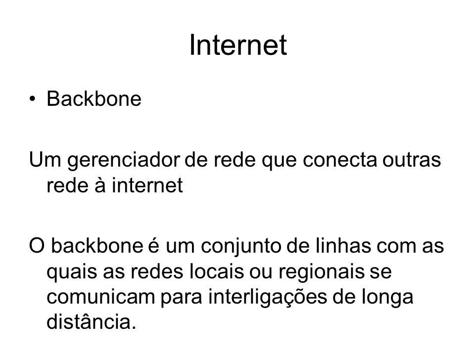 Internet Backbone Um gerenciador de rede que conecta outras rede à internet O backbone é um conjunto de linhas com as quais as redes locais ou regiona