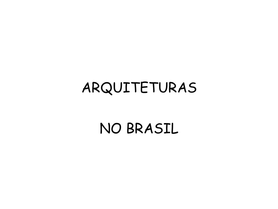 ARQUITETURAS NO BRASIL