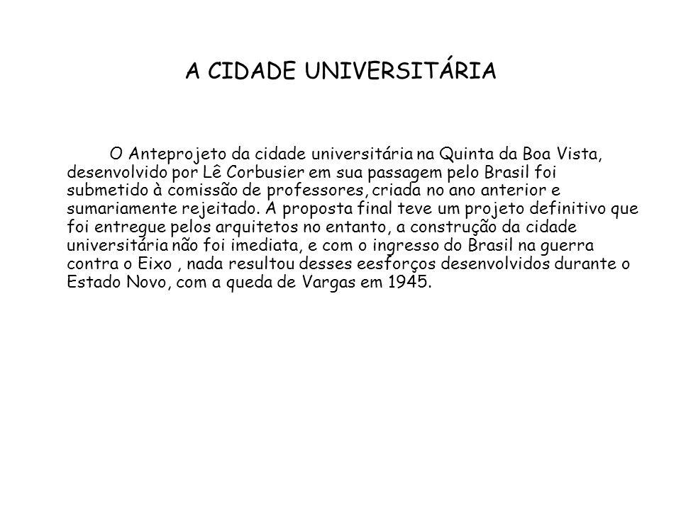 A CIDADE UNIVERSITÁRIA O Anteprojeto da cidade universitária na Quinta da Boa Vista, desenvolvido por Lê Corbusier em sua passagem pelo Brasil foi sub