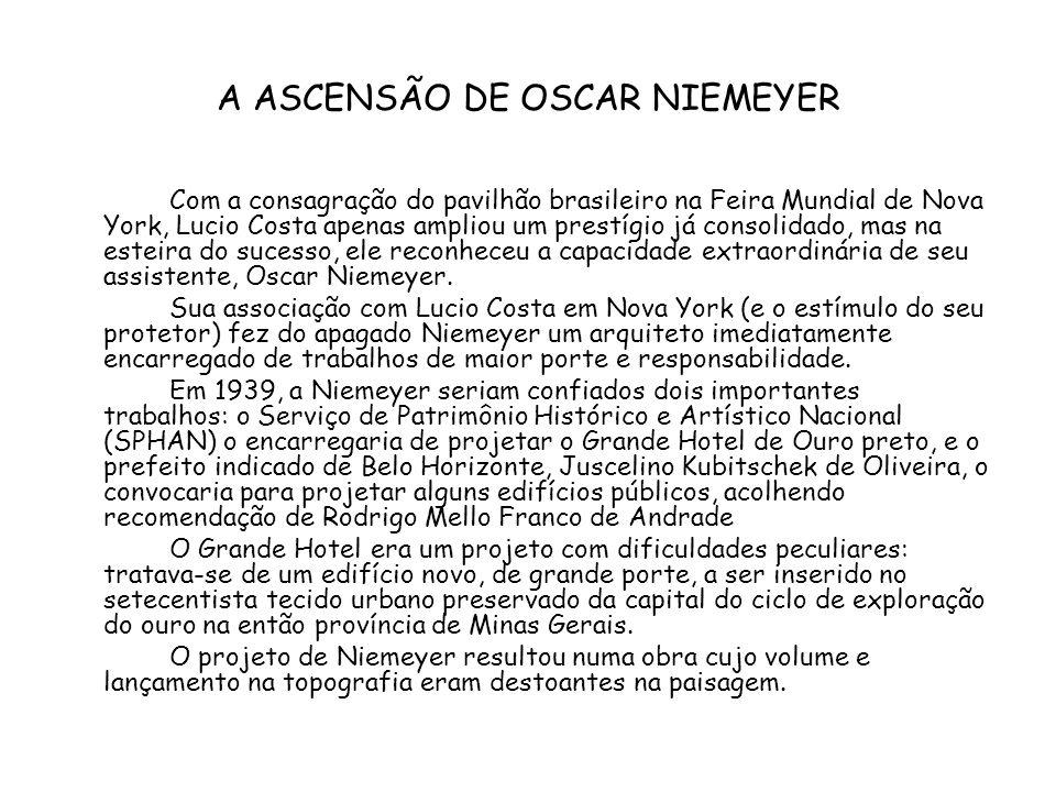 A ASCENSÃO DE OSCAR NIEMEYER Com a consagração do pavilhão brasileiro na Feira Mundial de Nova York, Lucio Costa apenas ampliou um prestígio já consol