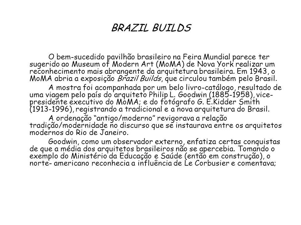 BRAZIL BUILDS O bem-sucedido pavilhão brasileiro na Feira Mundial parece ter sugerido ao Museum of Modern Art (MoMA) de Nova York realizar um reconhec