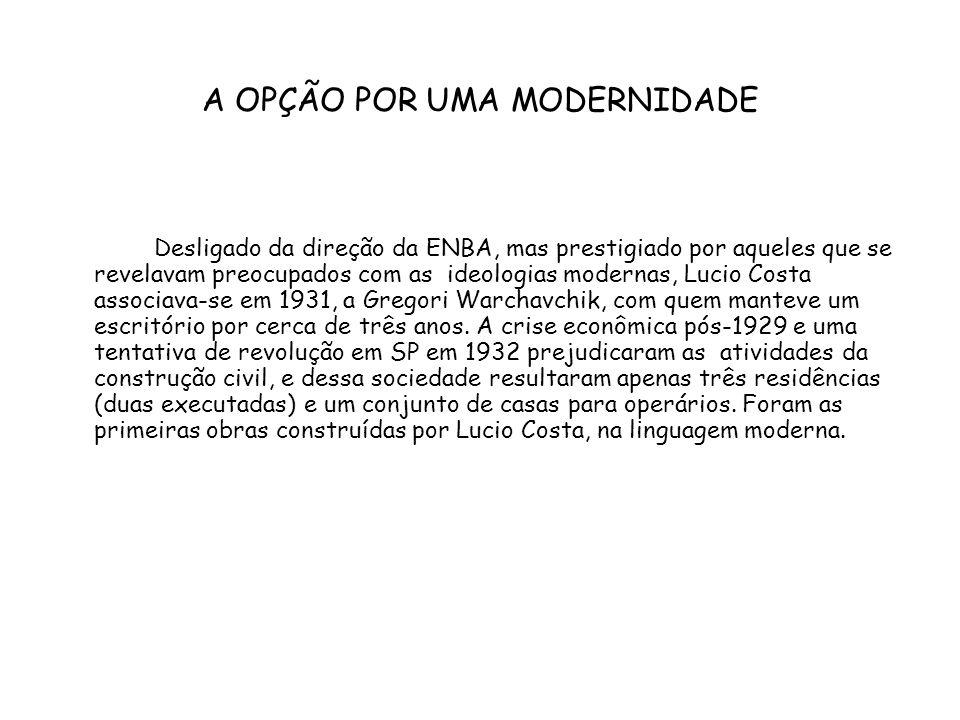 A OPÇÃO POR UMA MODERNIDADE Desligado da direção da ENBA, mas prestigiado por aqueles que se revelavam preocupados com as ideologias modernas, Lucio C
