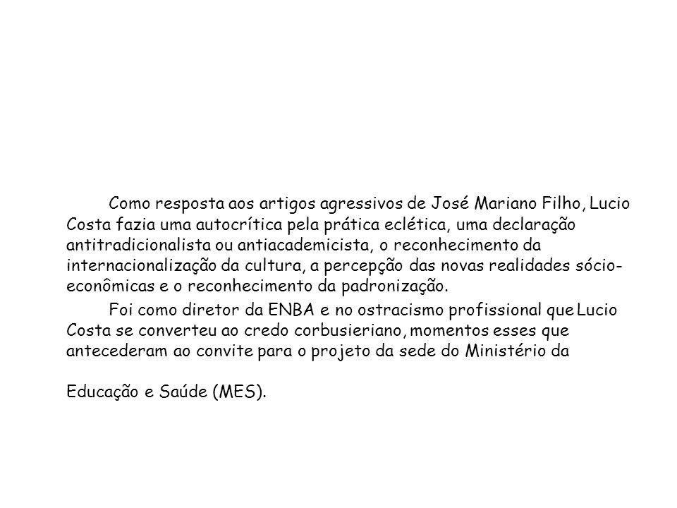 Como resposta aos artigos agressivos de José Mariano Filho, Lucio Costa fazia uma autocrítica pela prática eclética, uma declaração antitradicionalist
