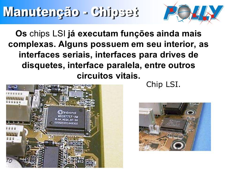 Os chips LSI já executam funções ainda mais complexas. Alguns possuem em seu interior, as interfaces seriais, interfaces para drives de disquetes, int