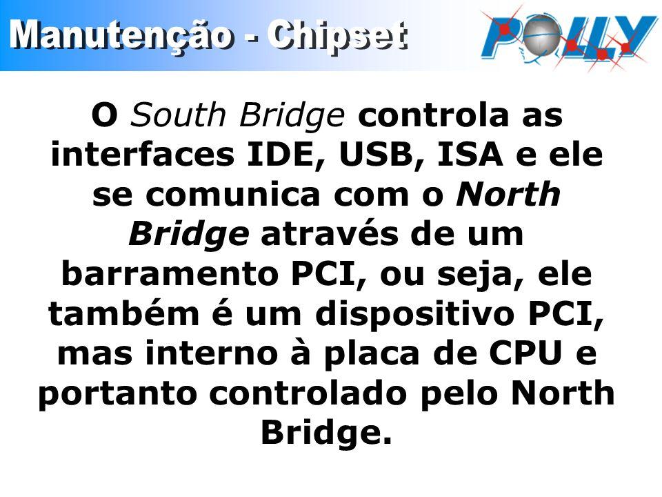 O South Bridge controla as interfaces IDE, USB, ISA e ele se comunica com o North Bridge através de um barramento PCI, ou seja, ele também é um dispos