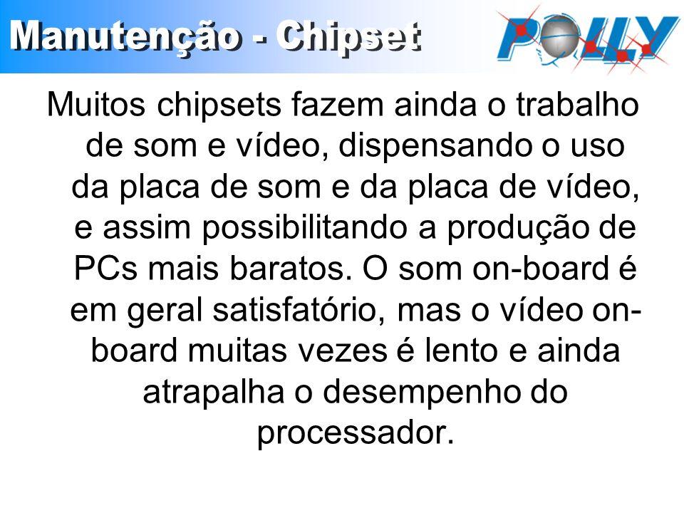Muitos chipsets fazem ainda o trabalho de som e vídeo, dispensando o uso da placa de som e da placa de vídeo, e assim possibilitando a produção de PCs