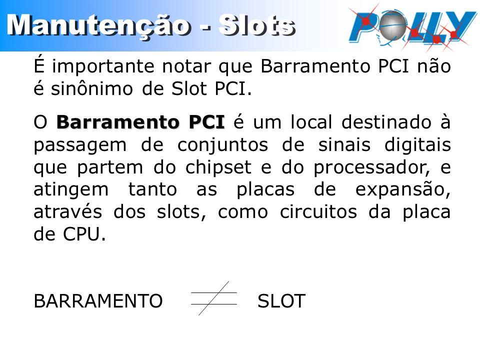 É importante notar que Barramento PCI não é sinônimo de Slot PCI. Barramento PCI O Barramento PCI é um local destinado à passagem de conjuntos de sina