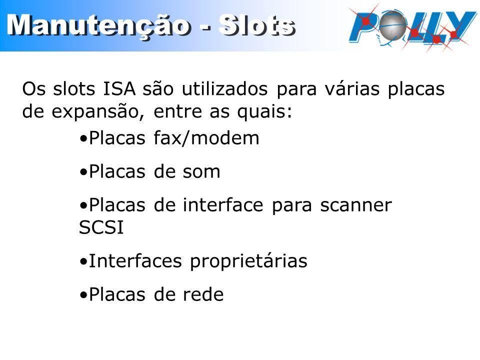 Os slots ISA são utilizados para várias placas de expansão, entre as quais: Placas fax/modem Placas de som Placas de interface para scanner SCSI Inter